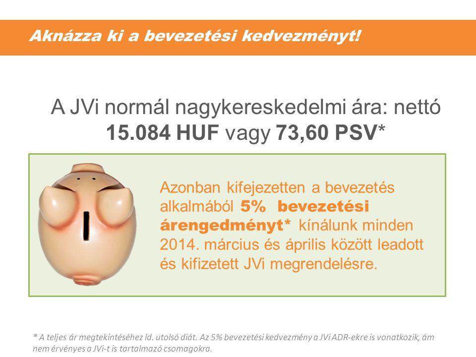 Aknázza ki a bevezetési kedvezményt! A JVi normál nagykereskedelmi ára: nettó 15.084 HUF vagy 73,60 PSV* Azonban kifejezetten a bevezetés alkalmából 5