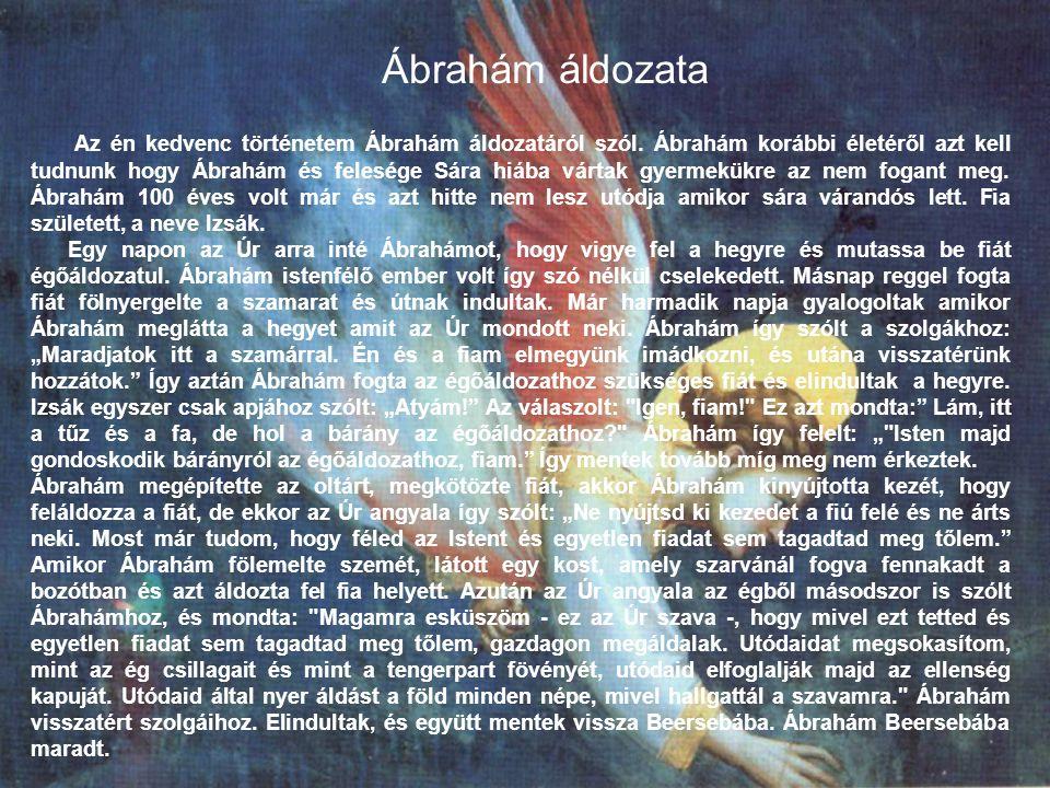 Ábrahám áldozata Az én kedvenc történetem Ábrahám áldozatáról szól.