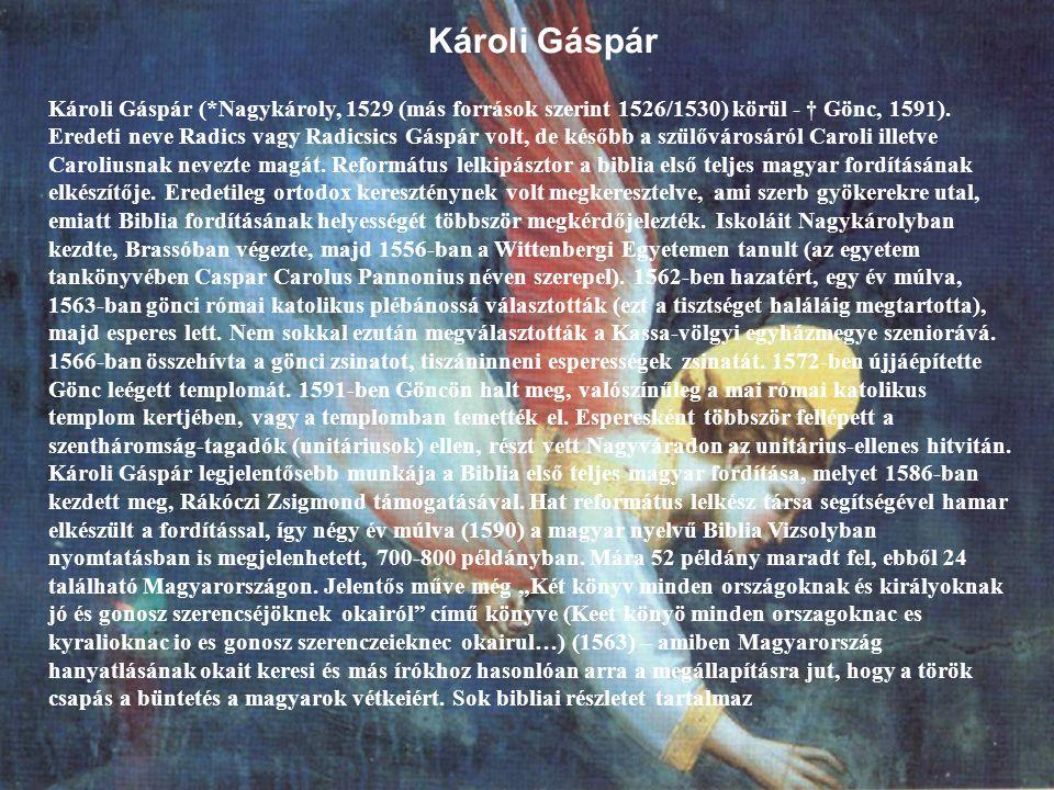 Károli Gáspár Károli Gáspár (*Nagykároly, 1529 (más források szerint 1526/1530) körül - † Gönc, 1591).
