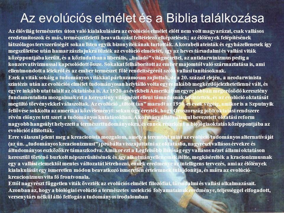 Az evolúciós elmélet és a Biblia találkozása Az élővilág természetes úton való kialakulására az evolúciós elmélet előtt nem volt magyarázat, csak vallásos eredetmítoszok és más, természetfeletti beavatkozást feltételező elképzelések; az élőlények felépítésének látszólagos tervszerűségét sokan Isten egyik bizonyítékának tartották.