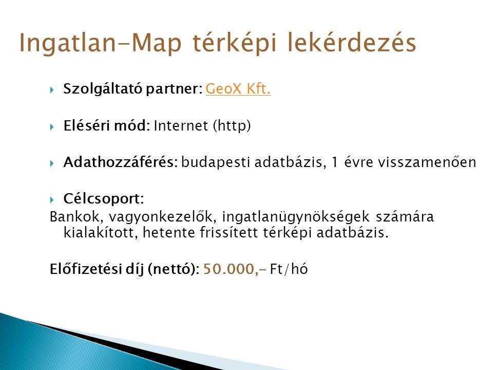  Szolgáltató partner: GeoX Kft.GeoX Kft.  Eléséri mód: Internet (http)  Adathozzáférés: budapesti adatbázis, 1 évre visszamenően  Célcsoport: Bank