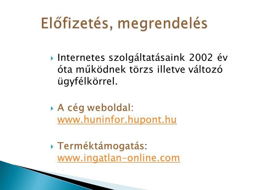  Internetes szolgáltatásaink 2002 év óta működnek törzs illetve változó ügyfélkörrel.  A cég weboldal: www.huninfor.hupont.hu www.huninfor.hupont.hu