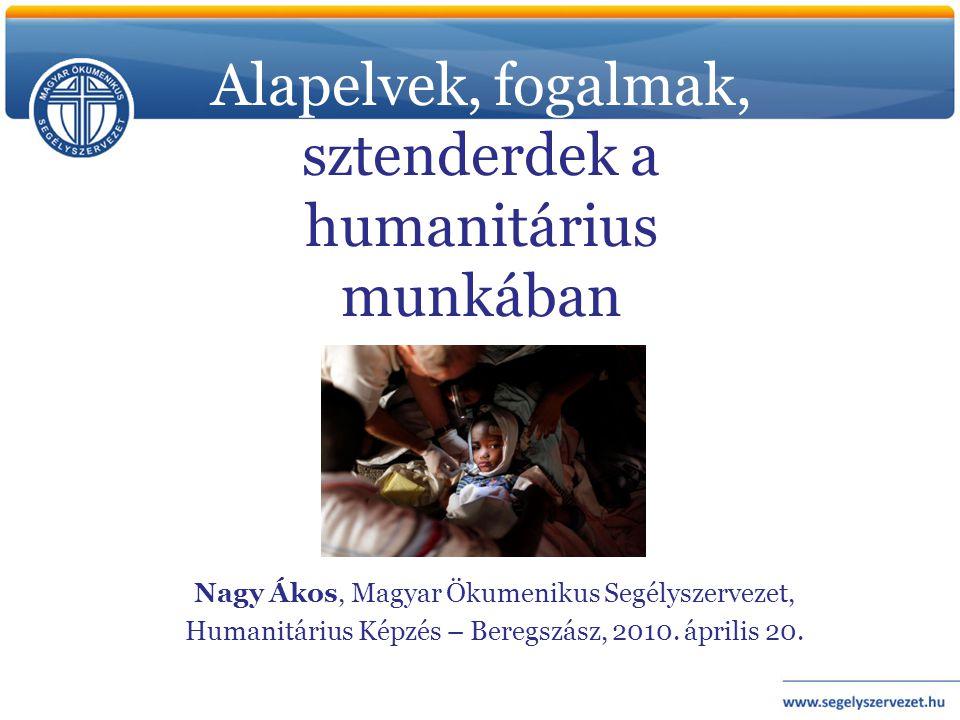 Nagy Ákos, Magyar Ökumenikus Segélyszervezet, Humanitárius Képzés – Beregszász, 2010. április 20. Alapelvek, fogalmak, sztenderdek a humanitárius munk