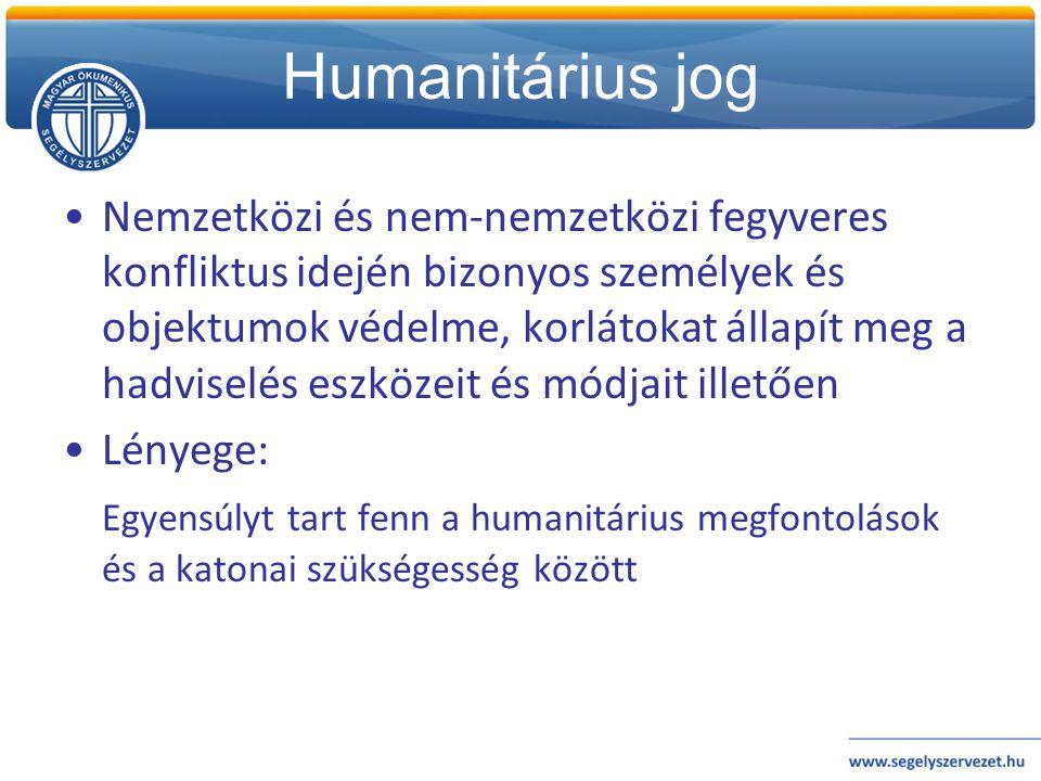 Humanitárius jog •Nemzetközi és nem-nemzetközi fegyveres konfliktus idején bizonyos személyek és objektumok védelme, korlátokat állapít meg a hadvisel