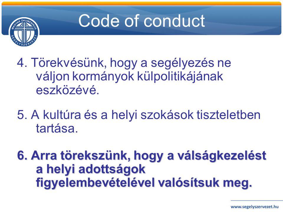 Code of conduct 4. Törekvésünk, hogy a segélyezés ne váljon kormányok külpolitikájának eszközévé. 5. A kultúra és a helyi szokások tiszteletben tartás