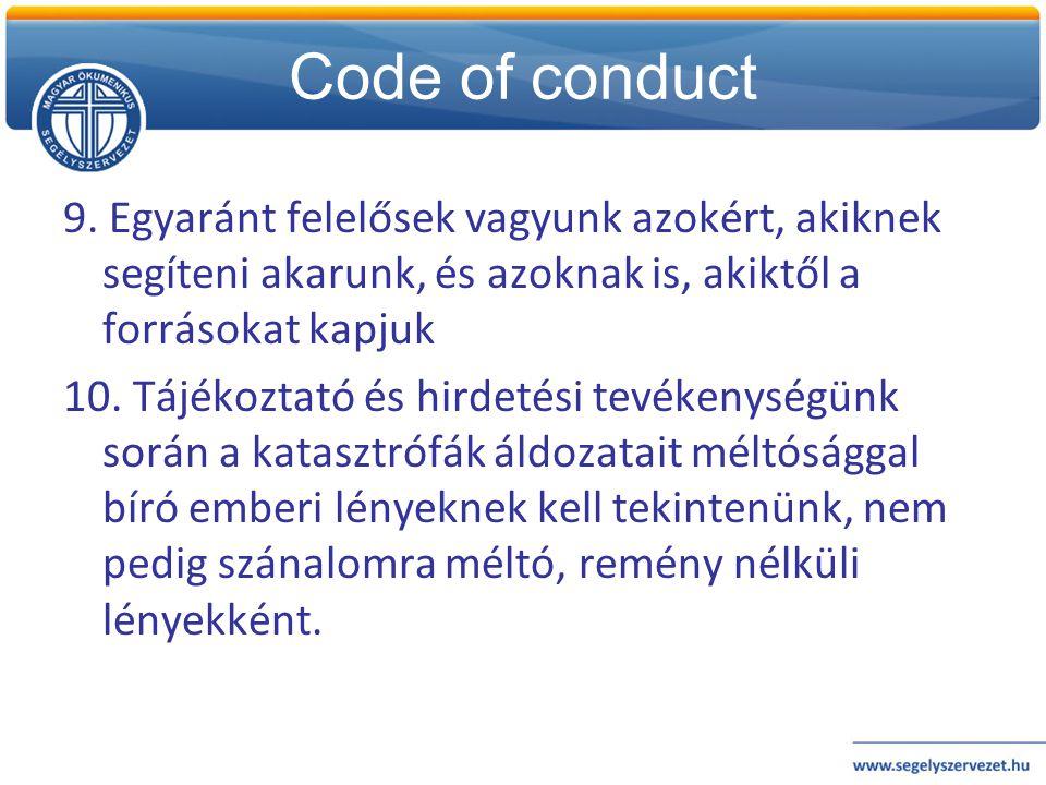 Code of conduct 9. Egyaránt felelősek vagyunk azokért, akiknek segíteni akarunk, és azoknak is, akiktől a forrásokat kapjuk 10. Tájékoztató és hirdeté