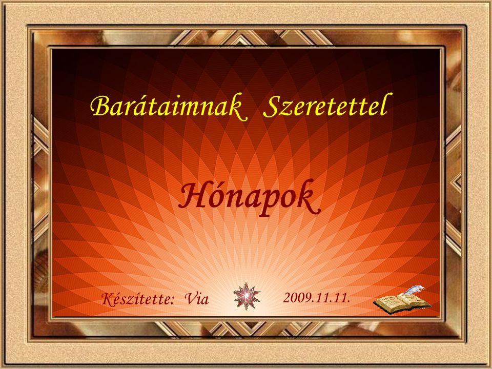 Barátaimnak Szeretettel Készítette: Via 2009.11.11. Hónapok