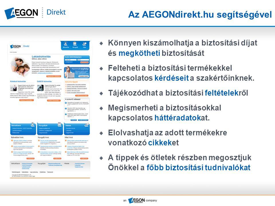 Az AEGONdirekt.hu segítségével Könnyen kiszámolhatja a biztosítási díjat és megkötheti biztosítását Felteheti a biztosítási termékekkel kapcsolatos kérdéseit a szakértőinknek.