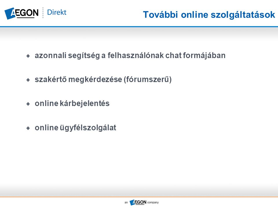 További online szolgáltatások azonnali segítség a felhasználónak chat formájában szakértő megkérdezése (fórumszerű) online kárbejelentés online ügyfélszolgálat