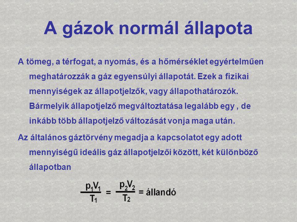 A gázok normál állapota A tömeg, a térfogat, a nyomás, és a hőmérséklet egyértelműen meghatározzák a gáz egyensúlyi állapotát. Ezek a fizikai mennyisé