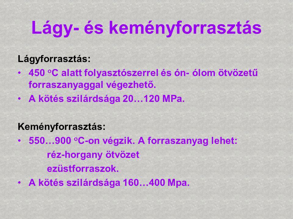 Lágy- és keményforrasztás Lágyforrasztás: •450 o C alatt folyasztószerrel és ón- ólom ötvözetű forraszanyaggal végezhető. •A kötés szilárdsága 20…120