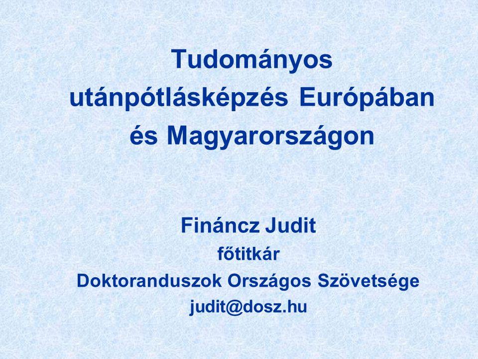 Tudományos utánpótlásképzés Európában és Magyarországon Fináncz Judit főtitkár Doktoranduszok Országos Szövetsége judit@dosz.hu
