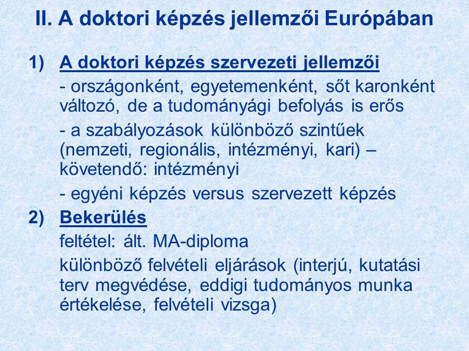 II. A doktori képzés jellemzői Európában 1)A doktori képzés szervezeti jellemzői - országonként, egyetemenként, sőt karonként változó, de a tudományág