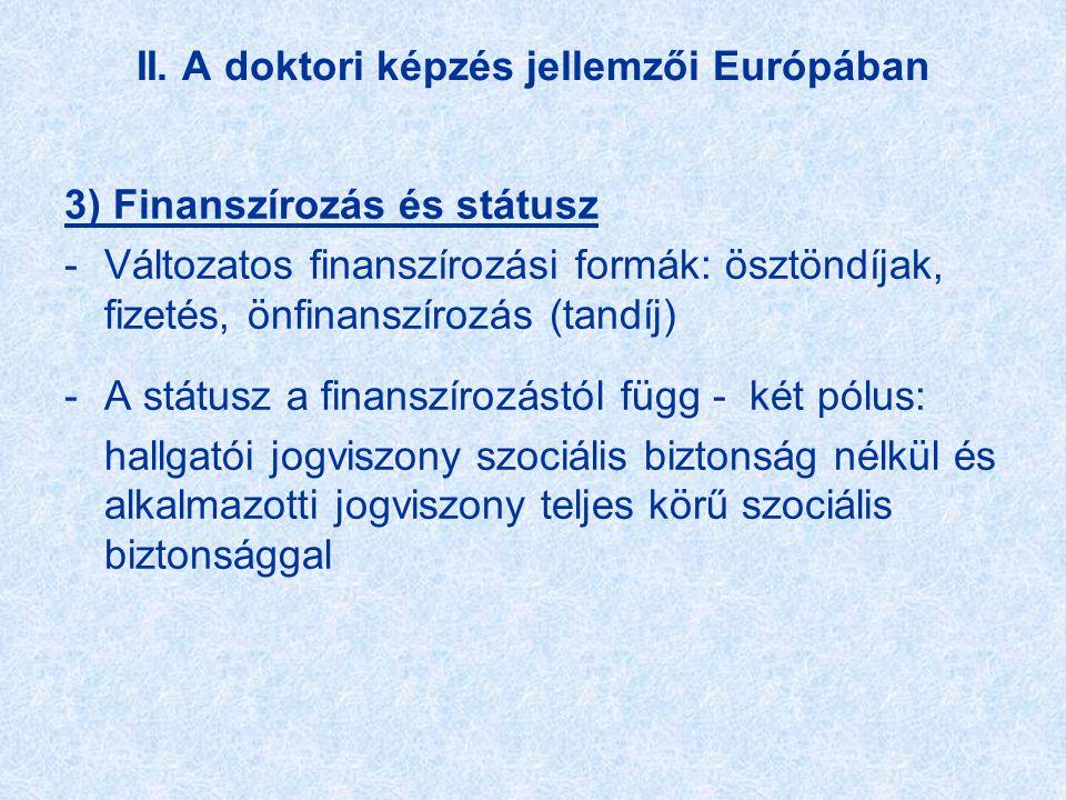 II. A doktori képzés jellemzői Európában 3) Finanszírozás és státusz -Változatos finanszírozási formák: ösztöndíjak, fizetés, önfinanszírozás (tandíj)