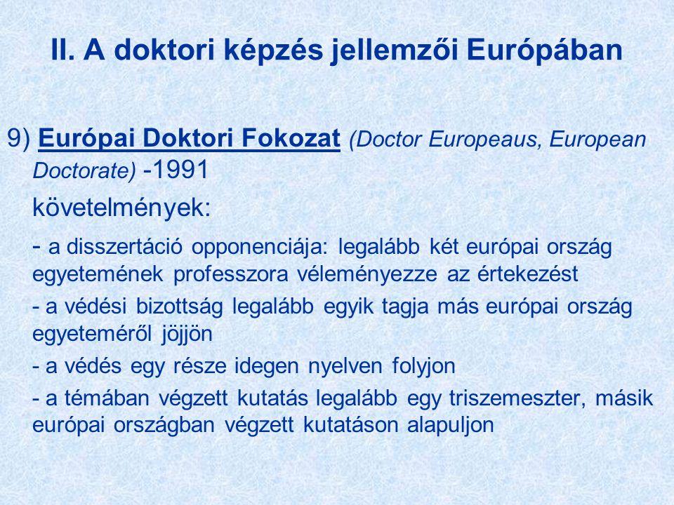II. A doktori képzés jellemzői Európában 9) Európai Doktori Fokozat (Doctor Europeaus, European Doctorate) -1991 követelmények: - a disszertáció oppon