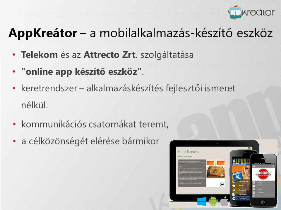 AppKreátor – a mobilalkalmazás-készítő eszköz • Telekom és az Attrecto Zrt. szolgáltatása •
