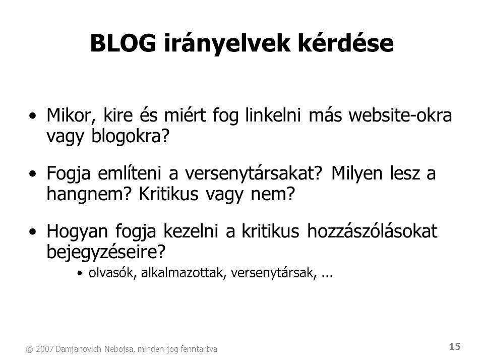 © 2007 Damjanovich Nebojsa, minden jog fenntartva 15 •Mikor, kire és miért fog linkelni más website-okra vagy blogokra? •Fogja említeni a versenytársa