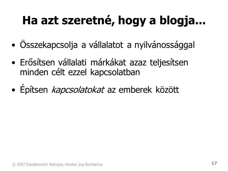 © 2007 Damjanovich Nebojsa, minden jog fenntartva 17 •Összekapcsolja a vállalatot a nyilvánossággal •Erősítsen vállalati márkákat azaz teljesítsen min