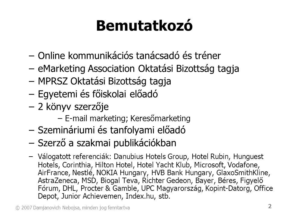 © 2007 Damjanovich Nebojsa, minden jog fenntartva 23 Belső vállalati blog •Cél: rendezettebb (eddigi) e-mail kommunikáció –Frissítések és tudás menedzsment –Piac és versenytárs elemzés –Napi workflow –Rendszer státusz frissítések –Best practice, ügyfélkapcsolat –Egységek, városok között •Jövő: minden alkalmazott kap telefonszámot, e- mail címet és blog helyet