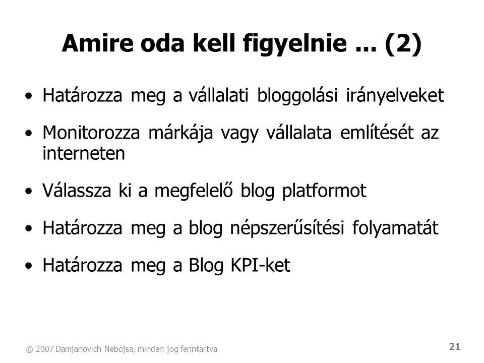 © 2007 Damjanovich Nebojsa, minden jog fenntartva 21 Amire oda kell figyelnie... (2) •Határozza meg a vállalati bloggolási irányelveket •Monitorozza m
