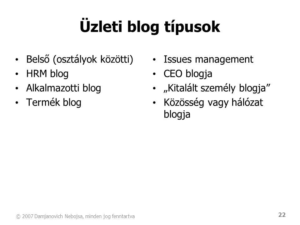© 2007 Damjanovich Nebojsa, minden jog fenntartva 22 Üzleti blog típusok • Belső (osztályok közötti) • HRM blog • Alkalmazotti blog • Termék blog • Is