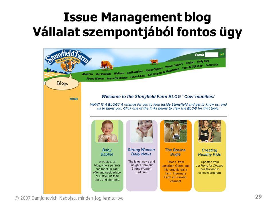 © 2007 Damjanovich Nebojsa, minden jog fenntartva 29 Issue Management blog Vállalat szempontjából fontos ügy