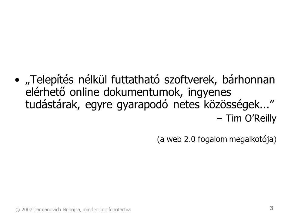"""© 2007 Damjanovich Nebojsa, minden jog fenntartva 3 •""""Telepítés nélkül futtatható szoftverek, bárhonnan elérhető online dokumentumok, ingyenes tudástá"""
