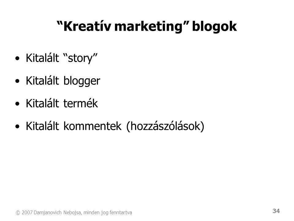 "© 2007 Damjanovich Nebojsa, minden jog fenntartva 34 ""Kreatív marketing"" blogok •Kitalált ""story"" •Kitalált blogger •Kitalált termék •Kitalált komment"