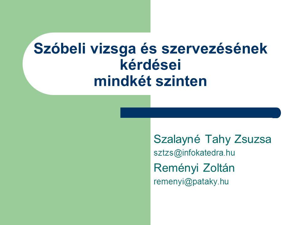 Szóbeli vizsga és szervezésének kérdései mindkét szinten Szalayné Tahy Zsuzsa sztzs@infokatedra.hu Reményi Zoltán remenyi@pataky.hu