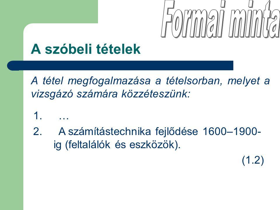 A tétel megfogalmazása a tételsorban, melyet a vizsgázó számára közzéteszünk: A szóbeli tételek 1. … 2. A számítástechnika fejlődése 1600–1900- ig (fe