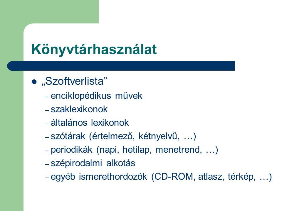 """Könyvtárhasználat  """"Szoftverlista"""" – enciklopédikus művek – szaklexikonok – általános lexikonok – szótárak (értelmező, kétnyelvű, …) – periodikák (na"""