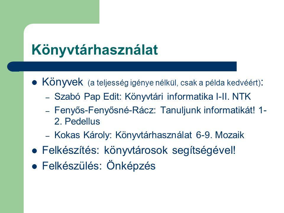 Könyvtárhasználat  Könyvek (a teljesség igénye nélkül, csak a példa kedvéért) : – Szabó Pap Edit: Könyvtári informatika I-II. NTK – Fenyős-Fenyősné-R