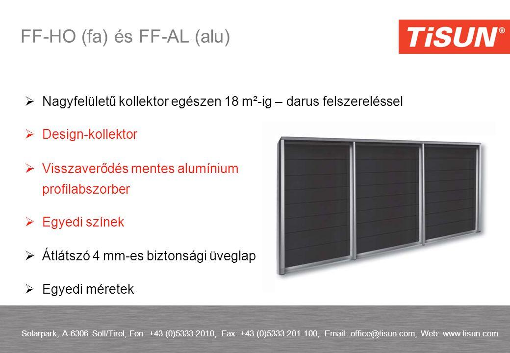 Solarpark, A-6306 Söll/Tirol, Fon: +43.(0)5333.2010, Fax: +43.(0)5333.201.100, Email: office@tisun.com, Web: www.tisun.com FF-HO (fa) és FF-AL (alu)  Nagyfelületű kollektor egészen 18 m²-ig – darus felszereléssel  Design-kollektor  Visszaverődés mentes alumínium profilabszorber  Egyedi színek  Átlátszó 4 mm-es biztonsági üveglap  Egyedi méretek