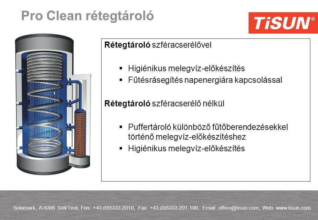 Solarpark, A-6306 Söll/Tirol, Fon: +43.(0)5333.2010, Fax: +43.(0)5333.201.100, Email: office@tisun.com, Web: www.tisun.com Pro Clean rétegtároló Rétegtároló szféracserélővel  Higiénikus melegvíz-előkészítés  Fűtésrásegítés napenergiára kapcsolással Rétegtároló szféracserélő nélkül  Puffertároló különböző fűtőberendezésekkel történő melegvíz-előkészítéshez  Higiénikus melegvíz-előkészítés