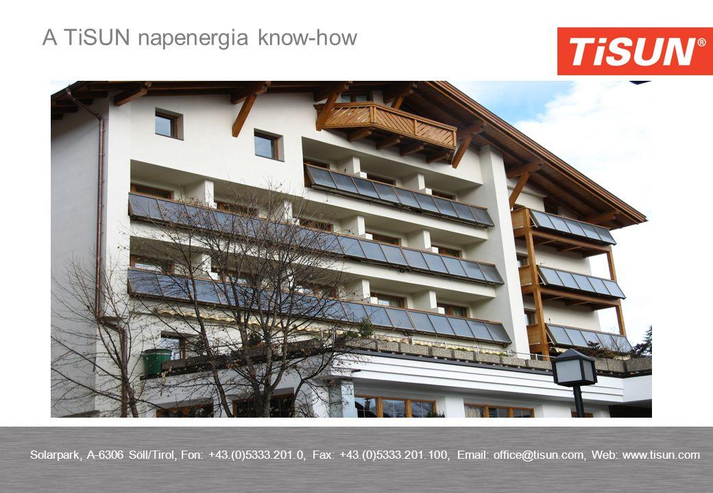 A TiSUN napenergia know-how Solarpark, A-6306 Söll/Tirol, Fon: +43.(0)5333.201.0, Fax: +43.(0)5333.201.100, Email: office@tisun.com, Web: www.tisun.com