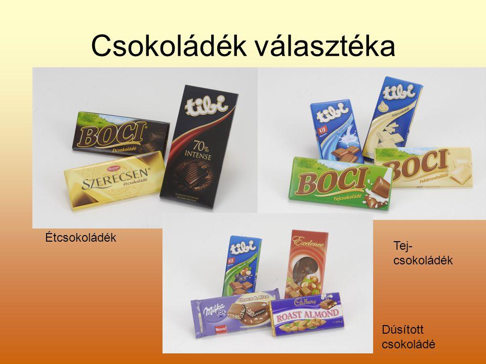 Csokoládék választéka Étcsokoládék Tej- csokoládék Dúsított csokoládé