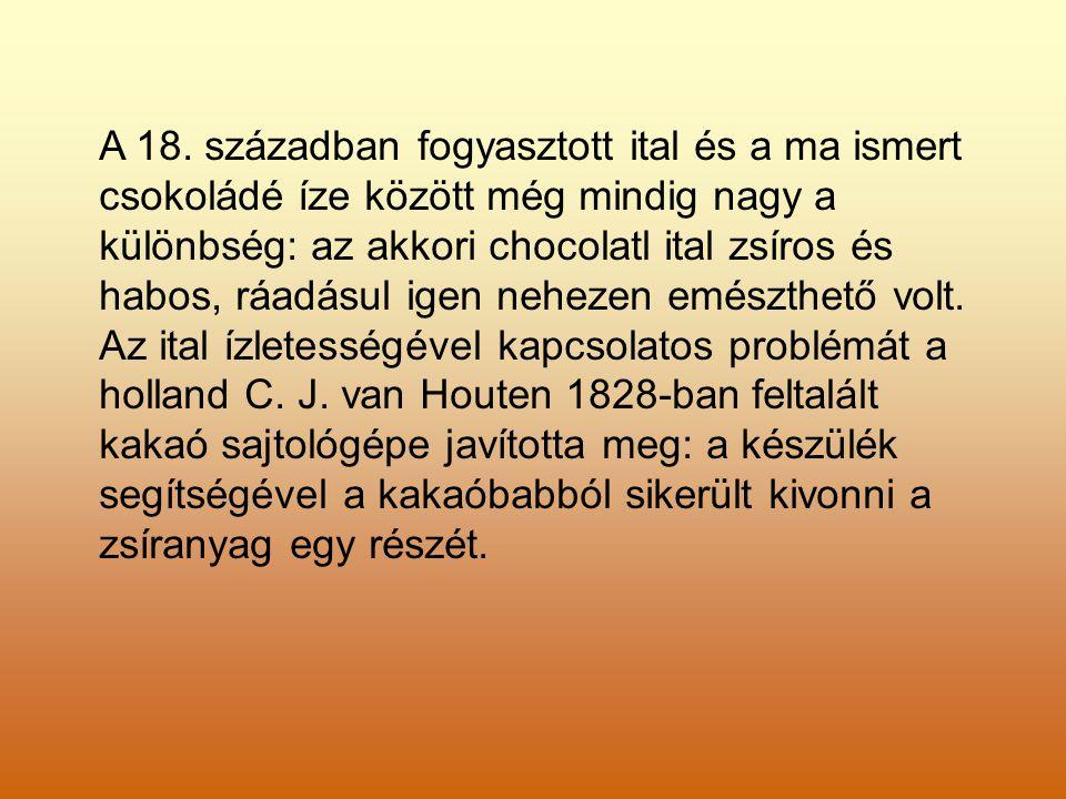 A 18. században fogyasztott ital és a ma ismert csokoládé íze között még mindig nagy a különbség: az akkori chocolatl ital zsíros és habos, ráadásul i
