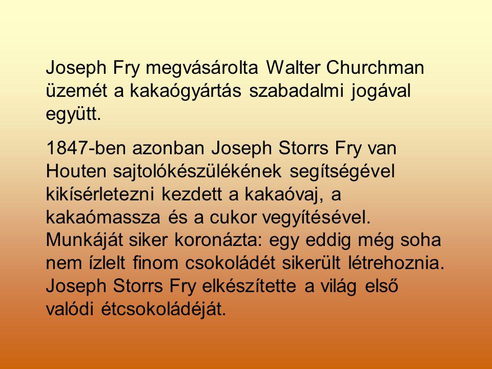 Joseph Fry megvásárolta Walter Churchman üzemét a kakaógyártás szabadalmi jogával együtt. 1847-ben azonban Joseph Storrs Fry van Houten sajtolókészülé