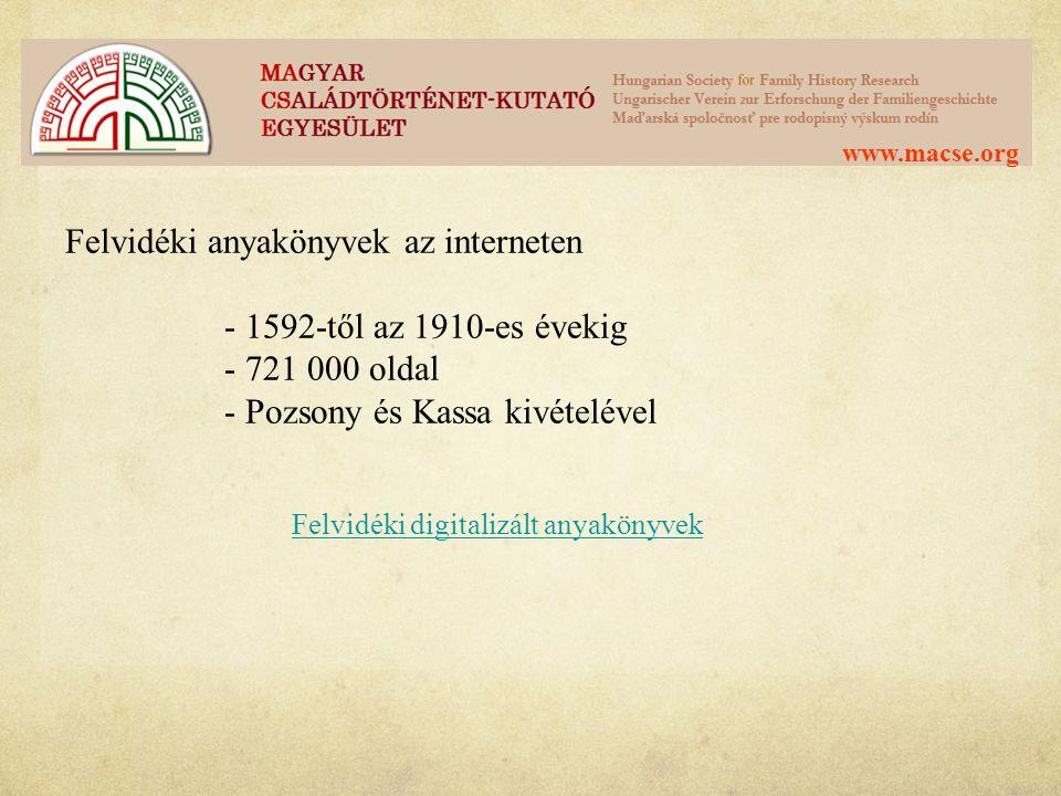 www.macse.org Felvidéki anyakönyvek az interneten - 1592-től az 1910-es évekig - 721 000 oldal - Pozsony és Kassa kivételével Felvidéki digitalizált a