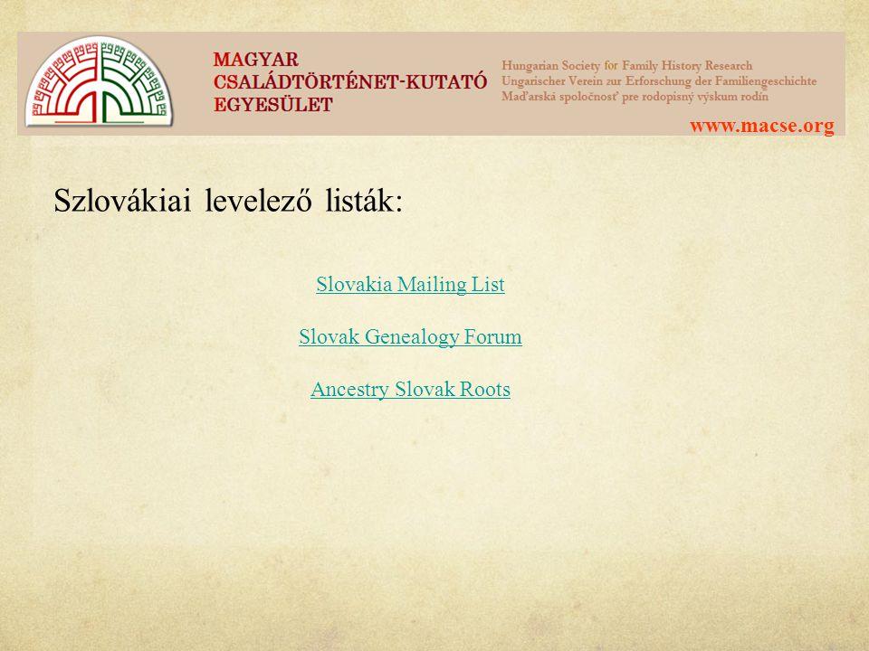 www.macse.org Szlovákiai levelező listák: Slovakia Mailing List Slovak Genealogy Forum Ancestry Slovak Roots