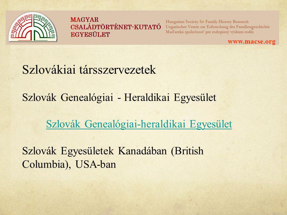 www.macse.org Szlovákiai társszervezetek Szlovák Genealógiai - Heraldikai Egyesület Szlovák Genealógiai-heraldikai Egyesület Szlovák Egyesületek Kanad