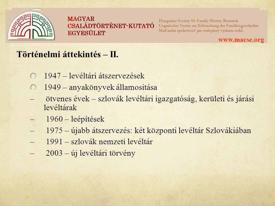 www.macse.org Történelmi áttekintés – II. 1947 – levéltári átszervezések 1949 – anyakönyvek államositása – ötvenes évek – szlovák levéltári igazgatósá