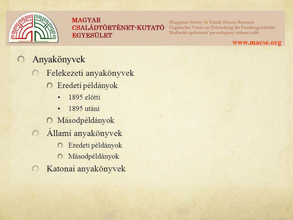 www.macse.org Anyakönyvek Felekezeti anyakönyvek Eredeti példányok •1895 előtti •1895 utáni Másodpéldányok Állami anyakönyvek Eredeti példányok Másodp