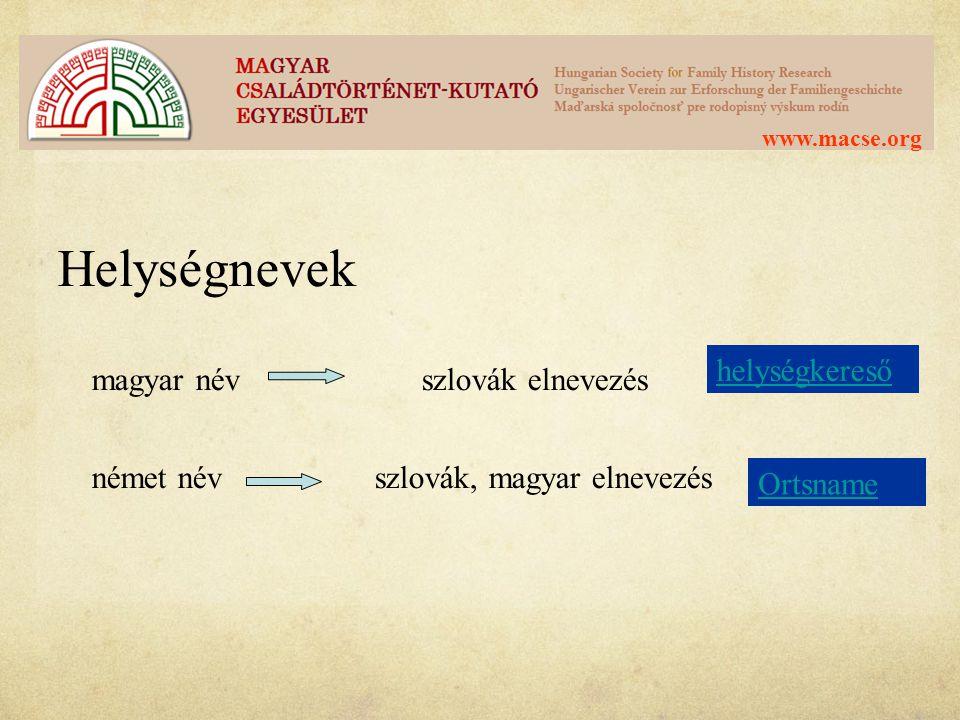 www.macse.org Helységnevek magyar név szlovák elnevezés német névszlovák, magyar elnevezés Ortsname helységkereső