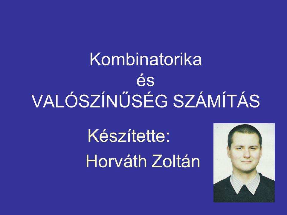 Kombinatorika és VALÓSZÍNŰSÉG SZÁMÍTÁS Készítette: Horváth Zoltán