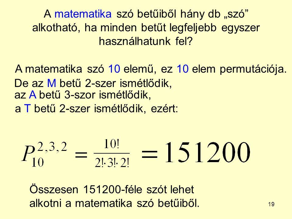 """19 A matematika szó betűiből hány db """"szó"""" alkotható, ha minden betűt legfeljebb egyszer használhatunk fel? Összesen 151200-féle szót lehet alkotni a"""