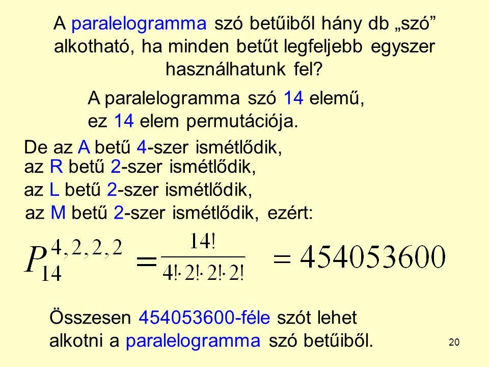 """20 A paralelogramma szó betűiből hány db """"szó"""" alkotható, ha minden betűt legfeljebb egyszer használhatunk fel? Összesen 454053600-féle szót lehet alk"""