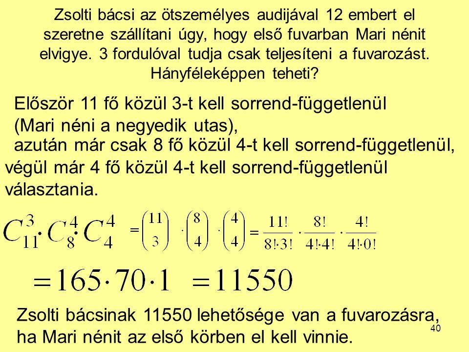 40 Zsolti bácsi az ötszemélyes audijával 12 embert el szeretne szállítani úgy, hogy első fuvarban Mari nénit elvigye. 3 fordulóval tudja csak teljesít