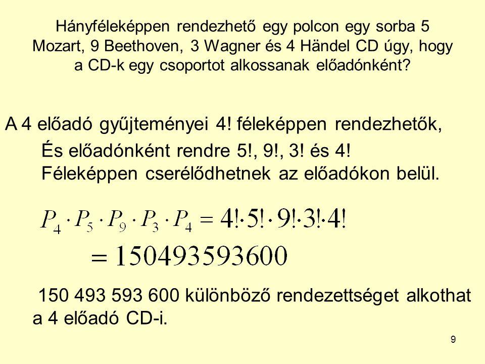 9 Hányféleképpen rendezhető egy polcon egy sorba 5 Mozart, 9 Beethoven, 3 Wagner és 4 Händel CD úgy, hogy a CD-k egy csoportot alkossanak előadónként?