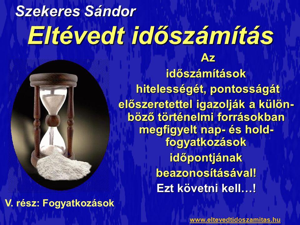 A fogyatkozások képei a NASA honlapjáról www.eltevedtidoszamitas.hu Szekeres Sándor: Eltévedt időszámítás V.